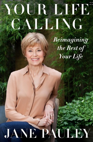 """""""Your Life Calling"""" by Jane Pauley. Publisher: Simon & Schuster; First Edition edition (January 7, 2014)."""