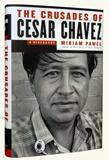 """""""The Crusades of Cesar Chavez"""" by Miriam Pawel. Publisher: Bloomsbury Press (March 25, 2014)."""