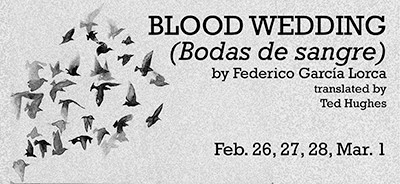 Blood Wedding opens this week and runs for four performances, from Thursday, Feb. 26, through Sunday, March 1.