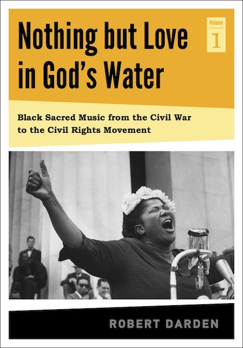 """Cover of the book """"Nothing but Love in Gods Water: Black Sacred Music from the Civil War to the Civil Rights Movement."""" Courtesy image."""