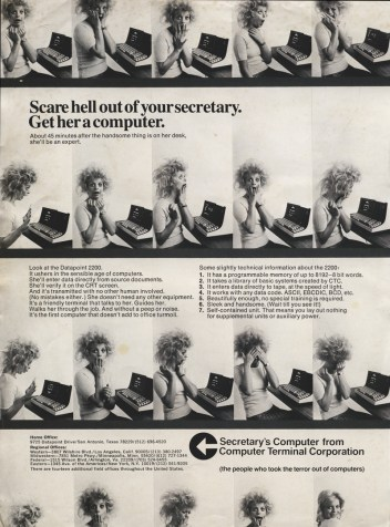 This little-used magazine advertisement was produced in 1970 for the Datapoint 2200, showing a stereotypic secretary being terrified, but then won over, by the arrival of a Datapoint 2200 on her desk. Embarrassingly sexist by today's standards, it does show that the machine was envisioned as a personal desktop computer.