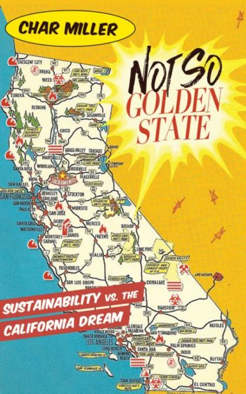 Not So Golden State: Sustainability vs. the California Dream by Char Miller.