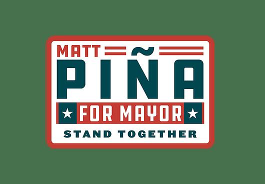 Campaign signage for Matt Piña.