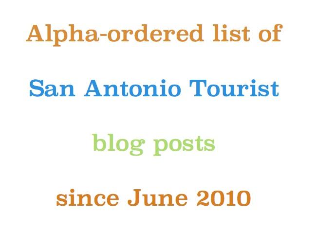 Alpha-ordered list of San Antonio Tourist blog posts since June 2010
