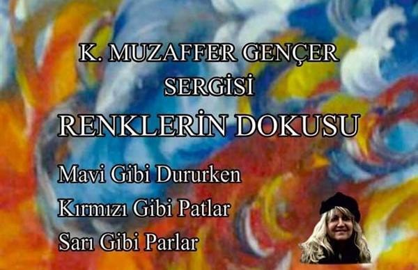 "K.Muzaffer Gençer & ""Renklerin Dokusu"""