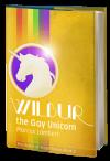 Wilbur the Gay Unicorn (The World of Ralph Pincus #2)