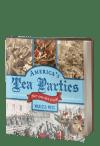 America's Tea Parties: Not One but Four! Boston, Charleston, New York, Philadelphia