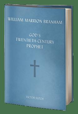 William Marrion Branham God's Twentieth-Century Prophet