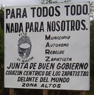 For everybody everything. Nothing for us. Autonomous Zapatista Municipality in Rebellion. Board of good government.