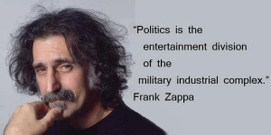 Politics_is_the_entertainment_division_of_the_military_industrial_complex_by_Frank_Zappa