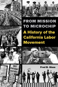 From Mission to Microchip: An Interview with California Labor Historian Fred Glass. Part 3