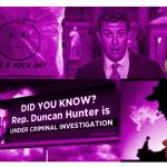 How Bad is Congressman Duncan Hunter? Let Us Count the Ways…