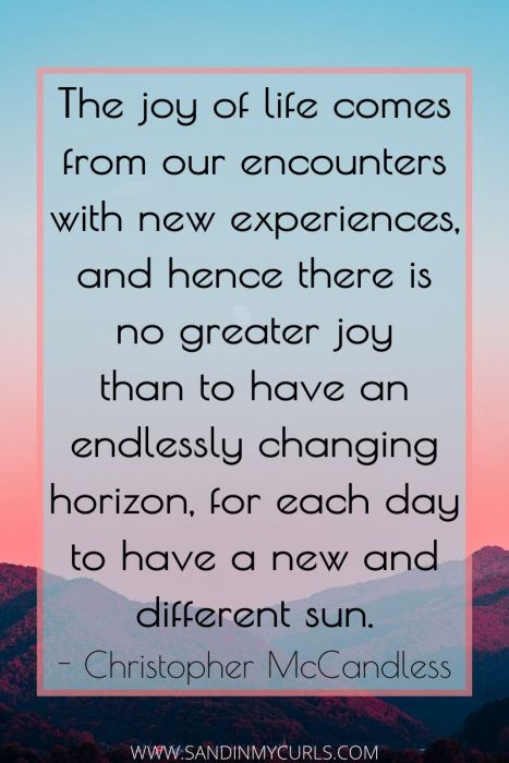 "moving abroad quotes: ""The joy of life comes from our encounters with new experiences, no greater joy than to have an endlessly changing horizon..."