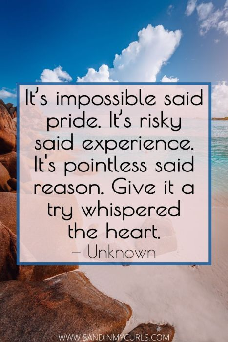 living abroad quotes: It's impossible said pride. It's risky said experience, its pointless said reason. Give it a try whispered the heart
