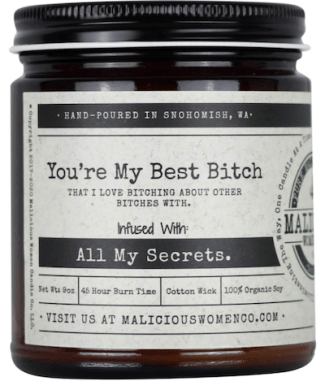"Candle with a lid that says ""You're my best bitch."" Favorite going away gift."