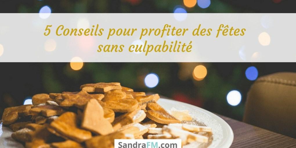 5 Conseils pour profiter des fêtes sans culpabilité - Sandra FM