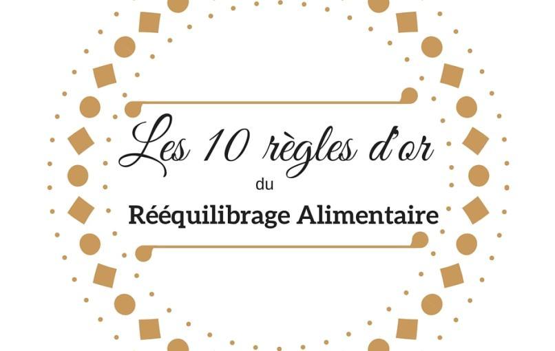 Les 10 règles d'or du rééquilibrage alimentaire - alimentation intuitive - www.sandrafm.com