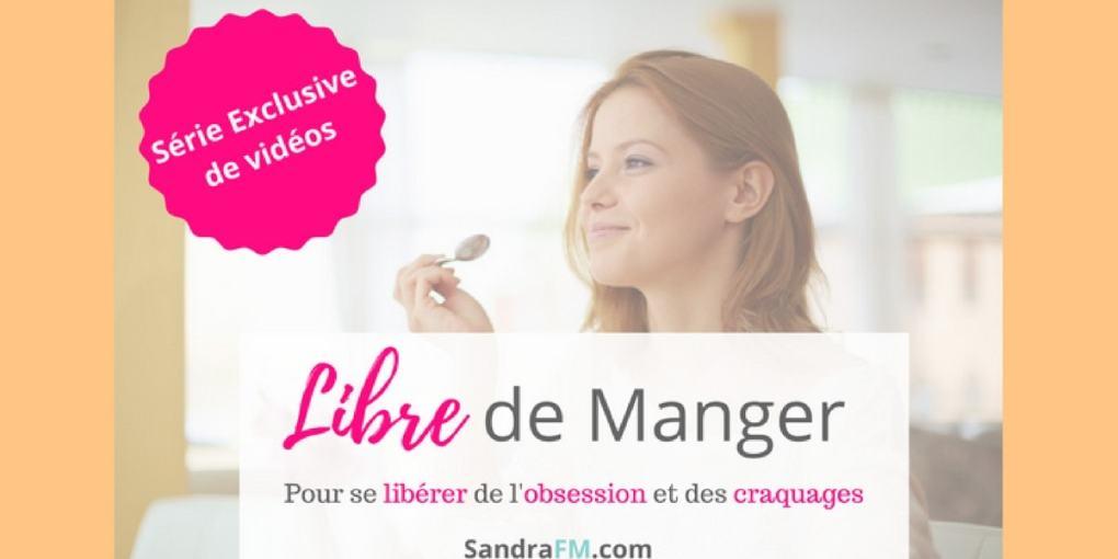 Serie Exclusive Libre de Manger - Pour se liberer de l'obsession et des craquages alimentaires