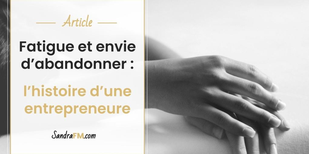 Fatigue et envie d'abandonner entrepreneure Sandra FM titre article