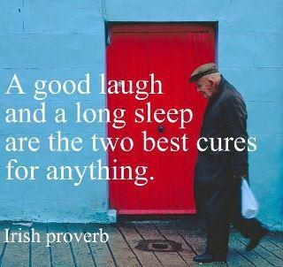 Laughter and sleep are good for the soul.