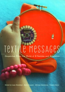 Front cover of Textile Messages, Dispatches From the World of E-Textiles and Education (2013, vol. 62 in the series The New Literacies and Digital Epistemologies, from Peter Lang).