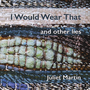 Juliet Martin, I Would Wear That and Other Lies (front cover), 2015.