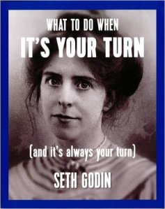 What do to When its Your Turn - Seth Godin