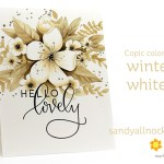 Hello lovely…Copic Flowers, Winter Whites