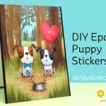 DIY Epoxy Puppy Stickers