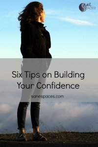 Six Tips on Building Your Confidence/sanespaces.com
