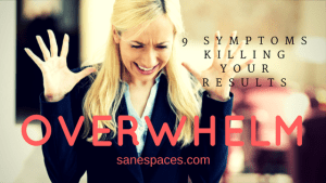 Overwhelm Symptoms sanespaces.com