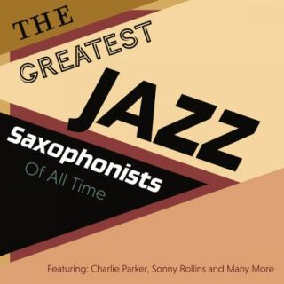 The Greatest Jazz Saxophonists Of All Time – Featuring: Charlie Parker, Sonny Rollins and Many More (2020)
