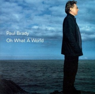 Paul Brady – Oh What A World (2000/2016)
