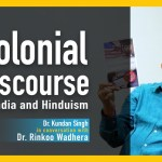Colonial Discourse On India And Hinduism – Dr Kundan Singh In Conversation With Rinkoo Wadhera