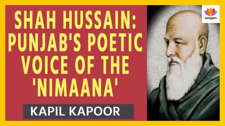 Shah Hussain: Punjab's Poetic Voice Of The 'Nimaana'   Kapil Kapoor