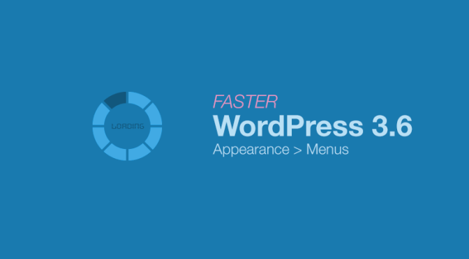 How To Speed Up Menus Admin Screen In WordPress 3.6 ?