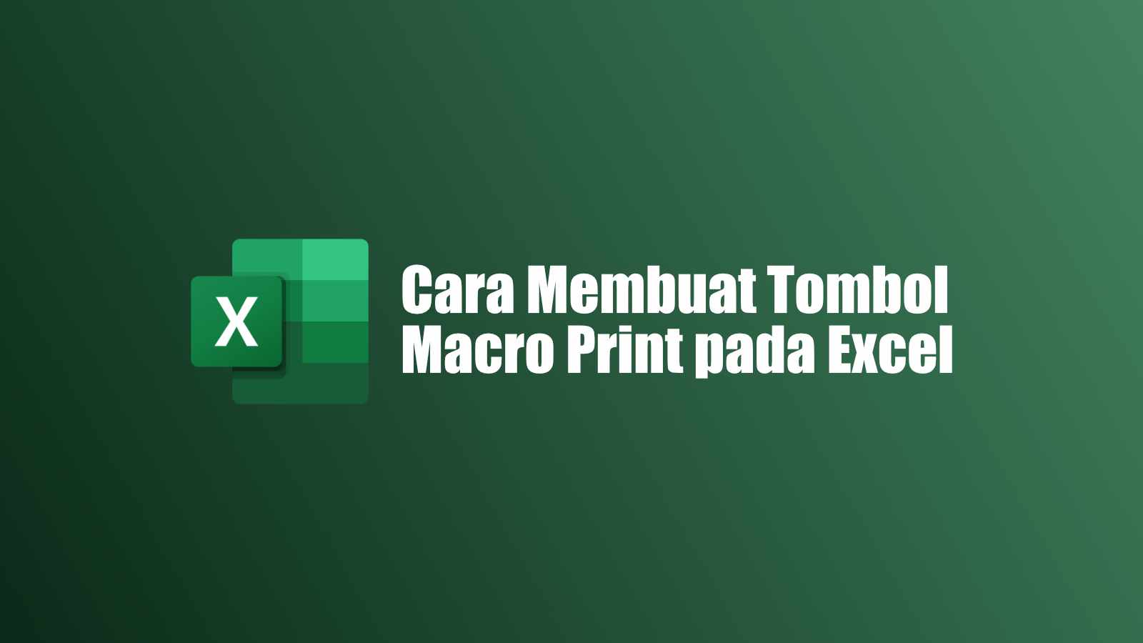 Cara Membuat Tombol Macro Print pada Excel  