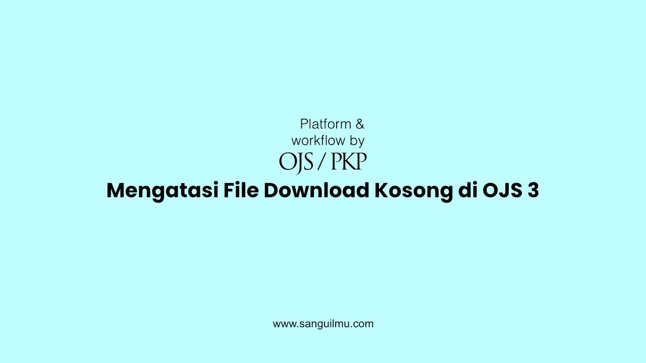 Mengatasi File Download Kosong di OJS 3