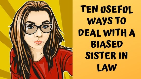 You are currently viewing Ten useful ways to deal with a biased sister in law: Must read