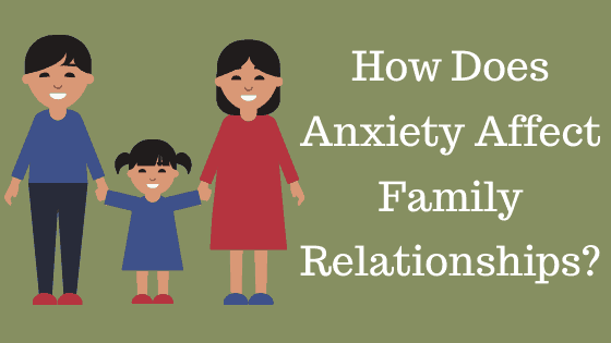 How Does Anxiety affect Family Relationships? Let's talk about it