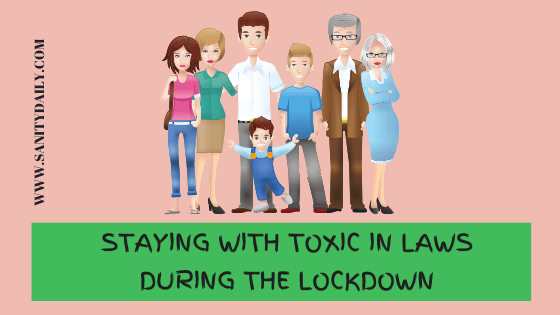 Staying With Toxic in laws During The Lockdown