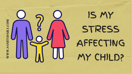 Is My Stress Affecting My Child?