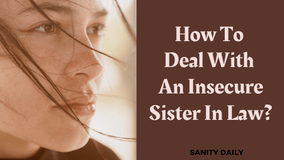 How To Deal With An Insecure Sister In Law?