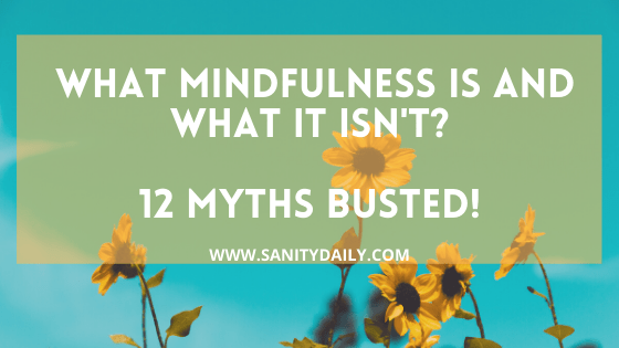 You are currently viewing What Mindfulness is and What it isn't? 12 Myths Busted!