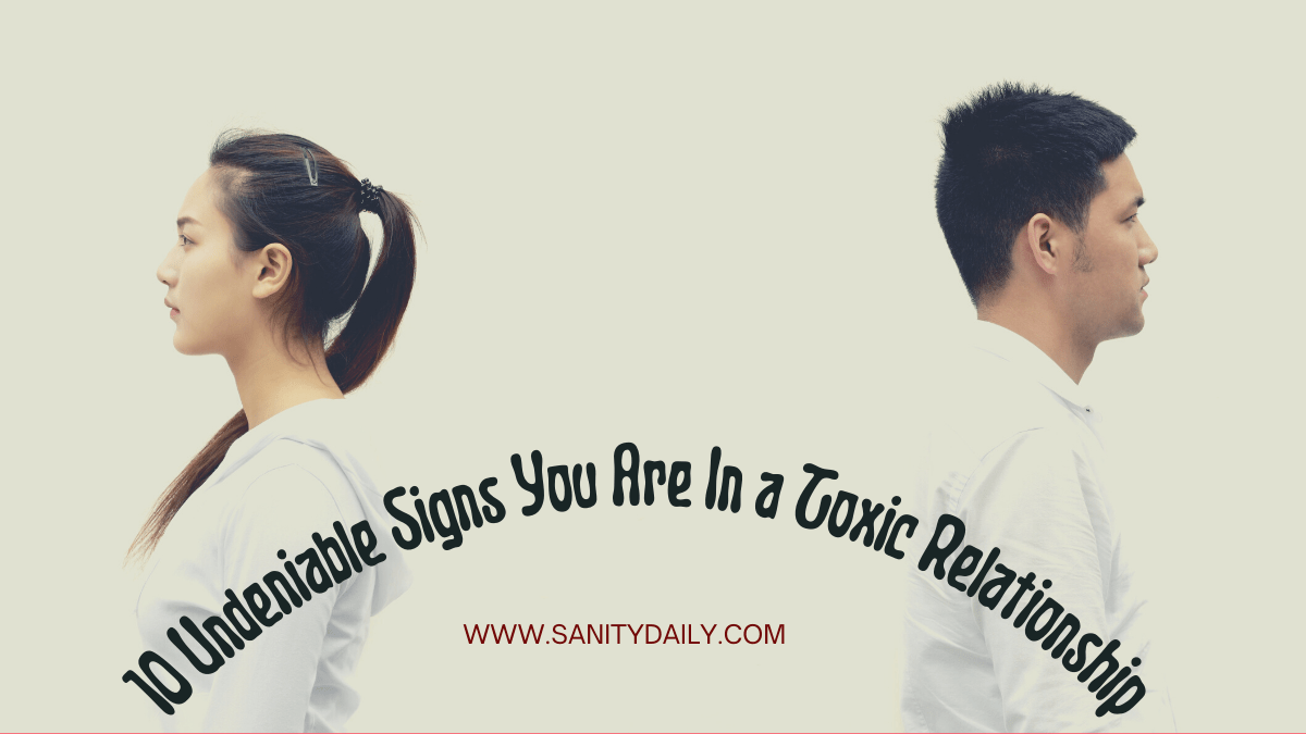You are currently viewing 10 Undeniable Signs You Are In a Toxic Relationship