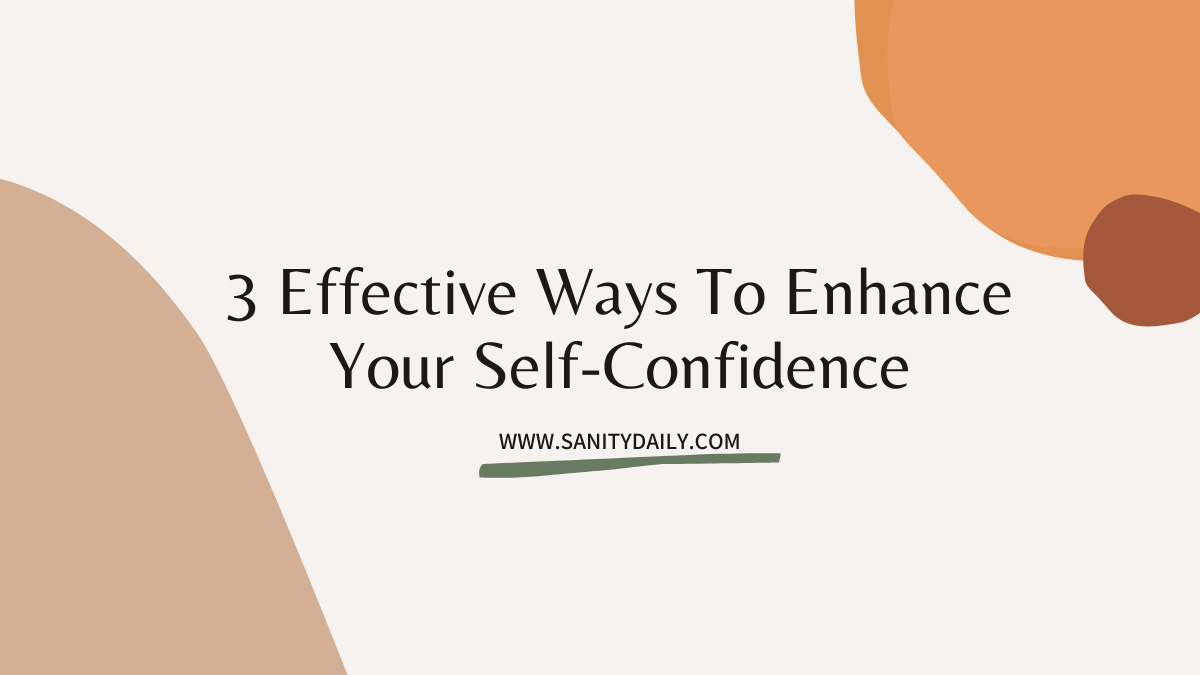 Read more about the article 3 Effective Ways To Enhance Your Self-Confidence
