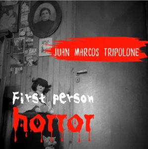First Person Horror - Juan Marcos Tripolone