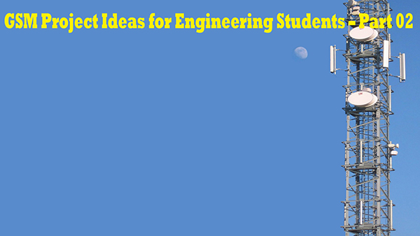 GSM Project Ideas for Engineering Students – Part 02