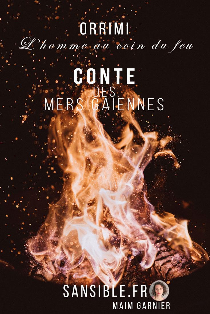 Découvrez la seconde partie d\'Orrimi et partez à l\'aventure dans ce Conte des mers gaïennes, sur #Sansible L\'homme au coin du feu. #Conte des mers gaïennes ? 2ème partie #Orrimi #SFF #maimgarnier #recit #fantastique #aventure #lecture #litterature #feu