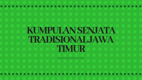Kumpulan Senjata Tradisional Jawa Timur Gambar Penjelasannya